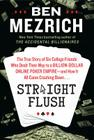 Straight Flush: The True Story of Six College Friends Who Dealt Their Way to a Billion-Dollar Online Poker Empire--And How It All Came Cover Image