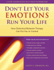 The Don't Let Your Emotions Run Your Life: How Dialectical Behavior Therapy Can Put You in Control (New Harbinger Self-Help Workbook) Cover Image