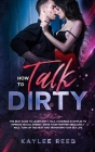 How to Talk Dirty: The best guide to learn dirty talk, hundreds examples to improve sexual energy, drive your partner absolutely wild, tu Cover Image