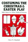 Costuming the Christmas and Easter Play: With Ideas for Other Biblical Dramas Cover Image