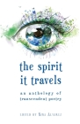 The Spirit It Travels: An Anthology of Transcendent Poetry Cover Image