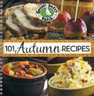 101 Autumn Recipes: A Bushel of Yummy Recipes for Enjoying the Harvest Season! Cover Image