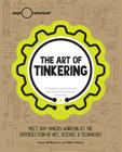 The Art of Tinkering: Meet 150 Makers Working at the Intersection of Art, Science & Technology Cover Image
