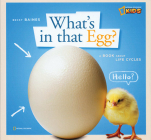 What's in That Egg?: A Book about Life Cycles Cover Image