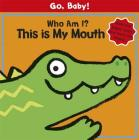 Go, Baby!: Who Am I? This is My Mouth Cover Image