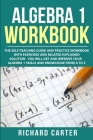 Algebra 1 Workbook: The Self-Teaching Guide and Practice Workbook with Exercises and Related Explained Solution. You Will Get and Improve Cover Image