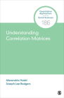Understanding Correlation Matrices (Quantitative Applications in the Social Sciences #186) Cover Image