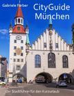 Cityguide Muenchen: Der Stadtbegleiter Fuer Den Kurzurlaub Cover Image