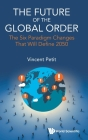 Future of the Global Order, The: The Six Paradigm Changes That Will Define 2050 Cover Image