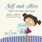 Jeff and Alice/Jeff y Alicia: There's No Place Like Home / No Hay Lugar Como El Hogar Cover Image