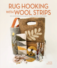 Rug Hooking with Wool Strips: 20 Contemporary Projects for the Modern Rug Hooker Cover Image