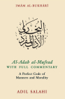 Al-Adab Al-Mufrad with Full Commentary: A Perfect Code of Manners and Morality Cover Image