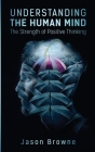 Understanding the Human Mind The Strength of Positive Thinking Cover Image