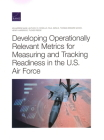 Developing Operationally Relevant Metrics for Measuring and Tracking Readiness in the U.S. Air Force Cover Image