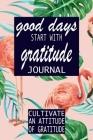 Good Days Start With Gratitude (Gratitude Journal #8) Cover Image