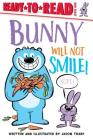 Bunny Will Not Smile!: Ready-to-Read Level 1 (Ready-to-Reads) Cover Image