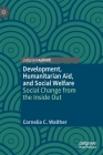 Development, Humanitarian Aid, and Social Welfare: Social Change from the Inside Out Cover Image