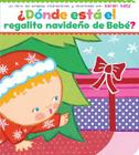 ¿Dónde está el regalito navideño de Bebé? (Where Is Baby's Christmas Present?) Cover Image