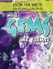 How Gems Are Formed (From the Earth: How Resources Are Made) Cover Image