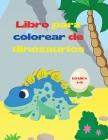 Libro para colorear de dinosaurios: Libro para colorear de fantásticos dinosaurios para niños y niñas - Increíbles animales prehistóricos jurásicos - Cover Image