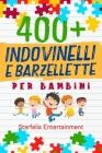 Indovinelli per Bambini: 400 Indovinelli, Barzellette + Giochi di una Volta a Prova di Risata per Tutta la Famiglia, che Stimoleranno la Mente Cover Image