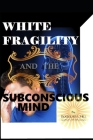 White Fragility and the Subconscious Mind Cover Image