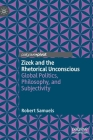Zizek and the Rhetorical Unconscious: Global Politics, Philosophy, and Subjectivity Cover Image