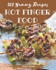 365 Yummy Hot Finger Food Recipes: Yummy Hot Finger Food Cookbook - All The Best Recipes You Need are Here! Cover Image