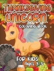 Thanksgiving Unicorn Coloring Book for Kids Ages 3-5: A Magical Thanksgiving Unicorn Coloring Activity Book For Girls And Anyone Who Loves Unicorns! A Cover Image