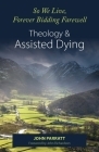 So We Live, Forever Bidding Farewell: Assisted Dying and Theology Cover Image