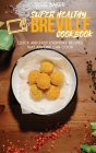 Super Healthy Breville Cookbook: Quick and Easy Everyday Recipes than Anyone Can Cook Cover Image