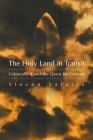 The Holy Land in Transit: Colonialism and the Quest for Canaan (Middle East Studies Beyond Dominant Paradigms) Cover Image