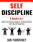 Self Discipline: 5 Books in 1: Master Your Mental Toughness, Emotional Control, Self-Talk and Productivity Cover Image