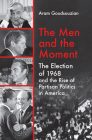 The Men and the Moment: The Election of 1968 and the Rise of Partisan Politics in America Cover Image