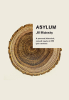 Asylum: A personal, historical, natural inquiry in 103 lyric sections Cover Image
