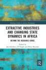 Extractive Industries and Changing State Dynamics in Africa: Beyond the Resource Curse Cover Image