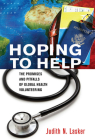 Hoping to Help: The Promises and Pitfalls of Global Health Volunteering (Culture and Politics of Health Care Work) Cover Image