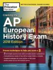 Cracking the AP European History Exam, 2018 Edition: Proven Techniques to Help You Score a 5 (College Test Preparation) Cover Image