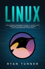 Linux: The Ultimate Beginner's Guide to Learn Linux Operating System, Command Line and Linux Programming Step by Step Cover Image
