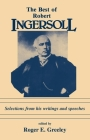 The Best of Robert Ingersoll: Selections from His Writings and Speeches Cover Image