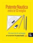 Patente Nautica entro le 12 miglia - 50 esercizi di carteggio: per la preparazione alla prova d'esame 2019 Cover Image