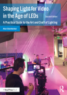 Shaping Light for Video in the Age of LEDs: A Practical Guide to the Art and Craft of Lighting Cover Image