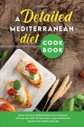 A Detailed Mediterranean Diet Cookbook: Quick and Easy Mediterranean Diet Cookbook will help you learn all the basics to get started and maintain this Cover Image