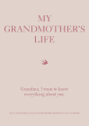 My Grandmother's Life: Grandma, I Want to Know Everything About You - Give to Your Grandmother to Fill in with Her Memories and Return to You as a Keepsake (Creative Keepsakes) Cover Image