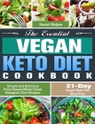 The Essential Vegan Keto Diet Cookbook: Simple and Delicious Plant-Based Whole Foods Ketogenic Diet Recipes. (21-Day Vegan Keto Diet Meal Plan) Cover Image
