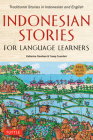 Indonesian Stories for Language Learners: Traditional Stories in Indonesia and English (Online Audio Included) Cover Image