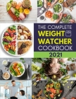 The Complete Weight Watcher Cookbook 2021: Easy & Delicious Recipes for Busy People to Transform Your Body and Control Your Weight Cover Image
