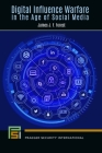 Digital Influence Warfare in the Age of Social Media (Praeger Security International) Cover Image