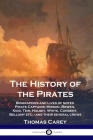 The History of the Pirates: Biographies and Lives of noted Pirate Captains; Misson, Bowen, Kidd, Tew, Halsey, White, Condent, Bellamy etc. - and t Cover Image
