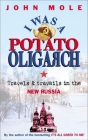 I Was a Potato Oligarch: Travels and Travails in the New Russia Cover Image
